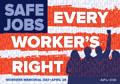 Safe Jobs: Every Worker's Right | Worker's Memorial Day - April 28